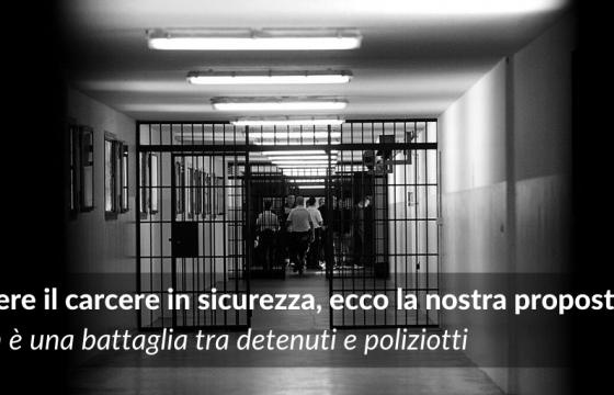Vivere il carcere in sicurezza, ecco la nostra proposta